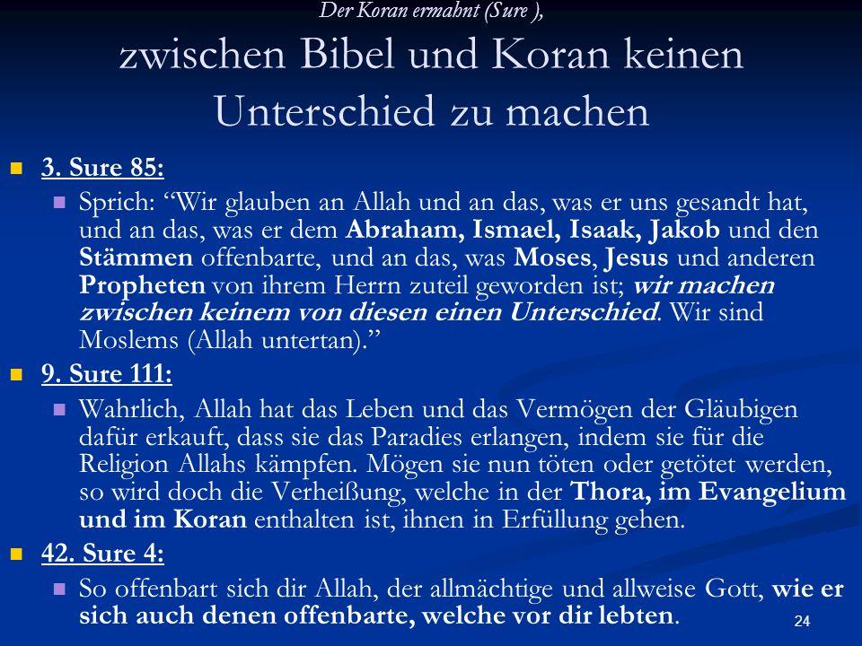 Der Koran ermahnt (Sure ), zwischen Bibel und Koran keinen Unterschied zu machen