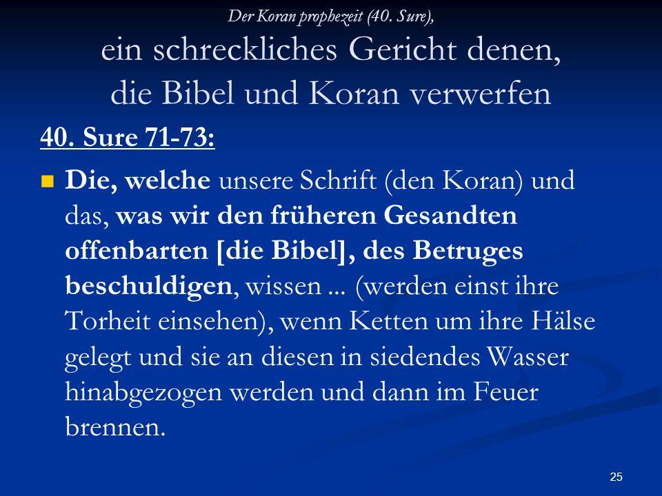 Der Koran prophezeit (40. Sure), ein schreckliches Gericht denen, die Bibel und Koran verwerfen