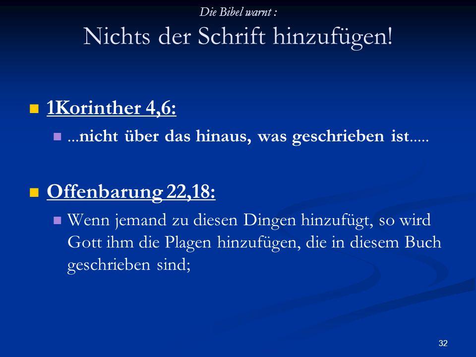 Die Bibel warnt : Nichts der Schrift hinzufügen!