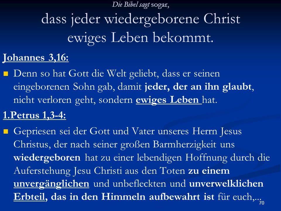 Die Bibel sagt sogar, dass jeder wiedergeborene Christ ewiges Leben bekommt.