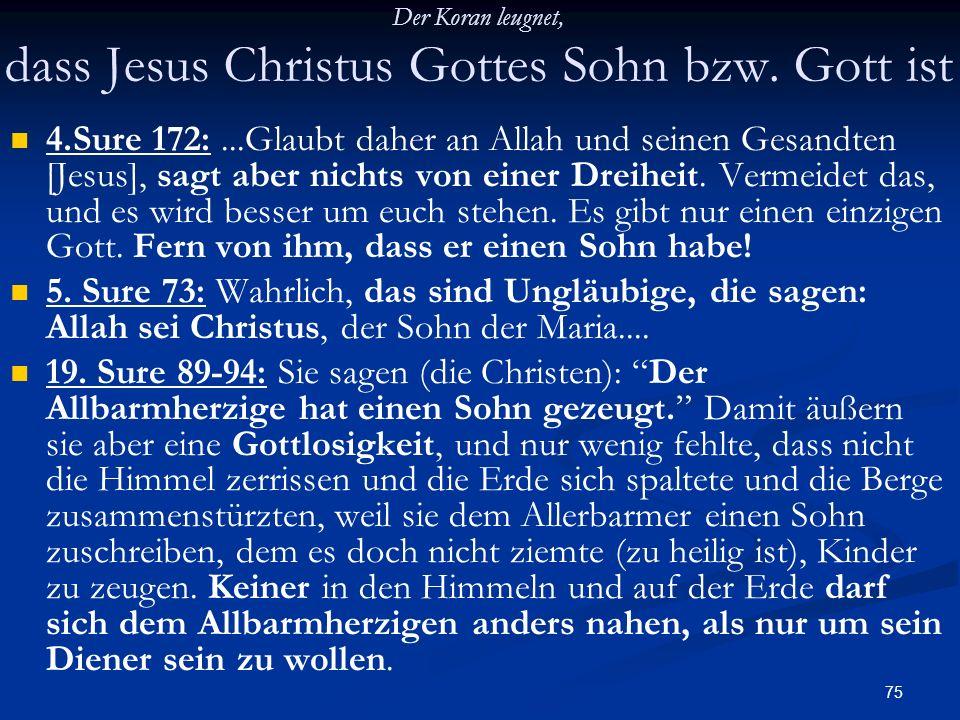 Der Koran leugnet, dass Jesus Christus Gottes Sohn bzw. Gott ist