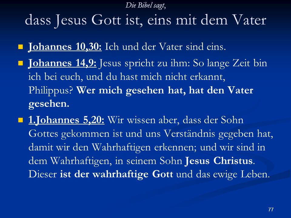 Die Bibel sagt, dass Jesus Gott ist, eins mit dem Vater