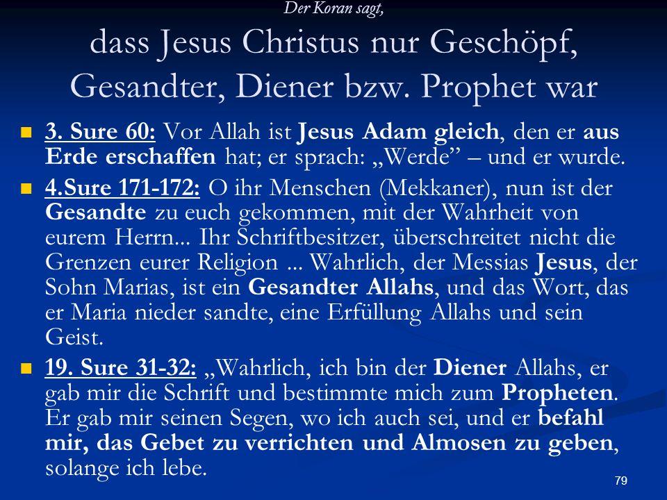 Der Koran sagt, dass Jesus Christus nur Geschöpf, Gesandter, Diener bzw. Prophet war