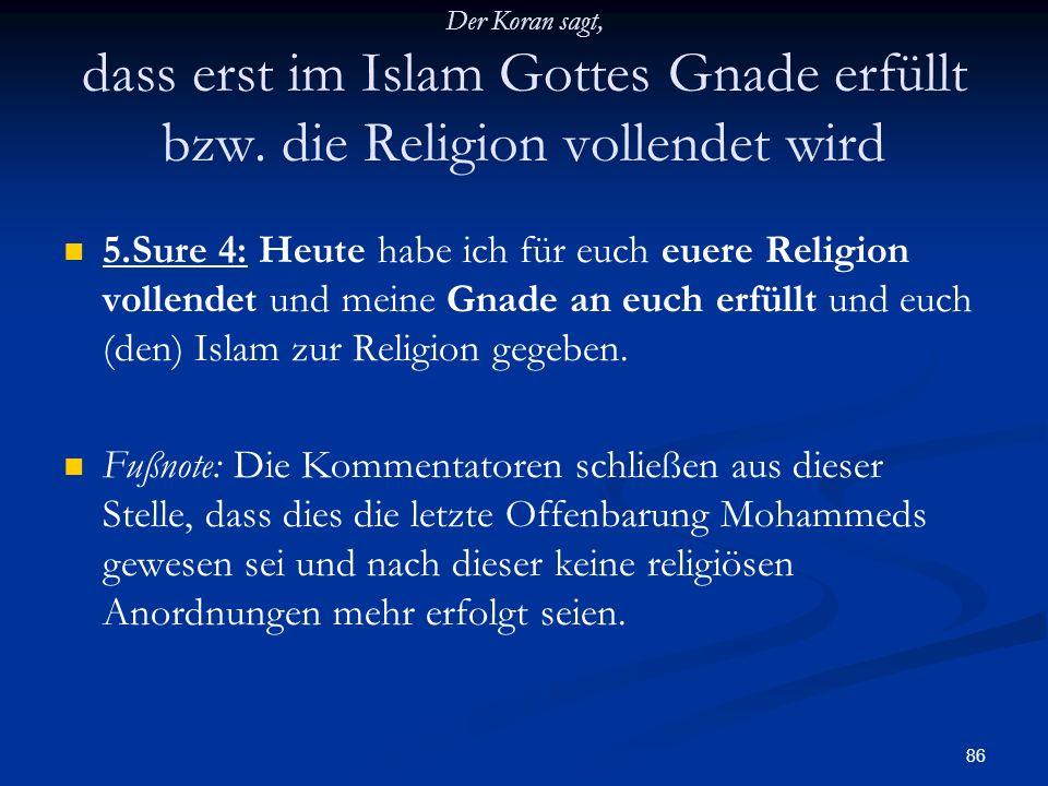 Der Koran sagt, dass erst im Islam Gottes Gnade erfüllt bzw