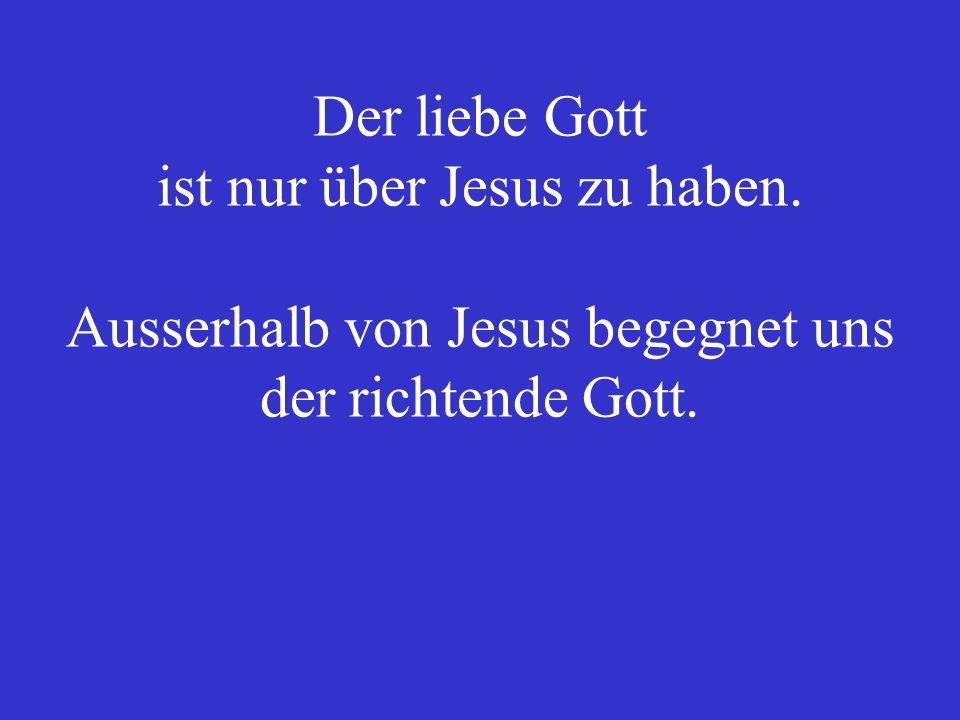 Der liebe Gott ist nur über Jesus zu haben
