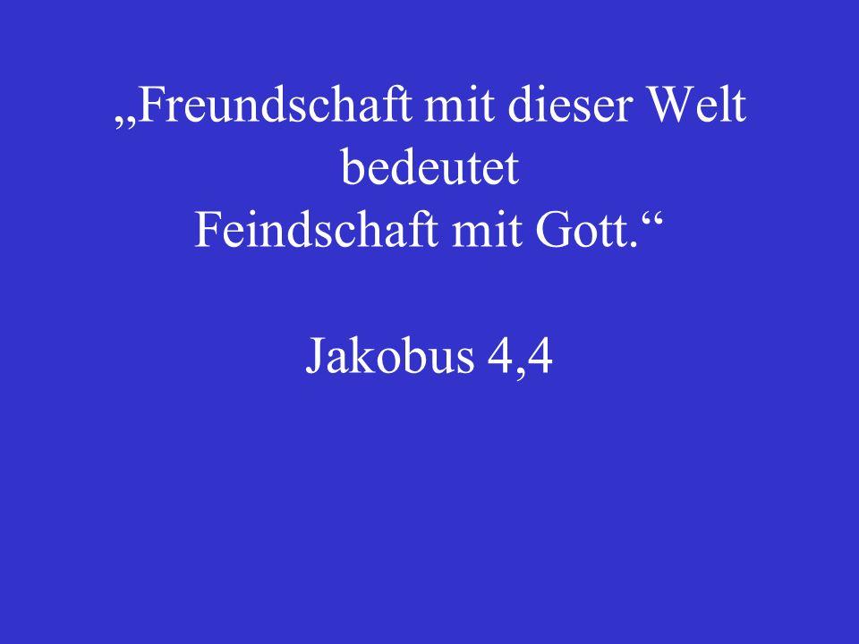 """""""Freundschaft mit dieser Welt bedeutet Feindschaft mit Gott"""