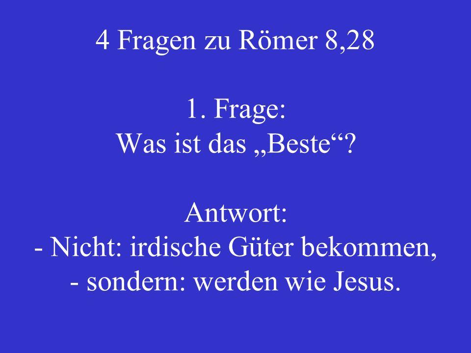 """4 Fragen zu Römer 8,28 1. Frage: Was ist das """"Beste"""