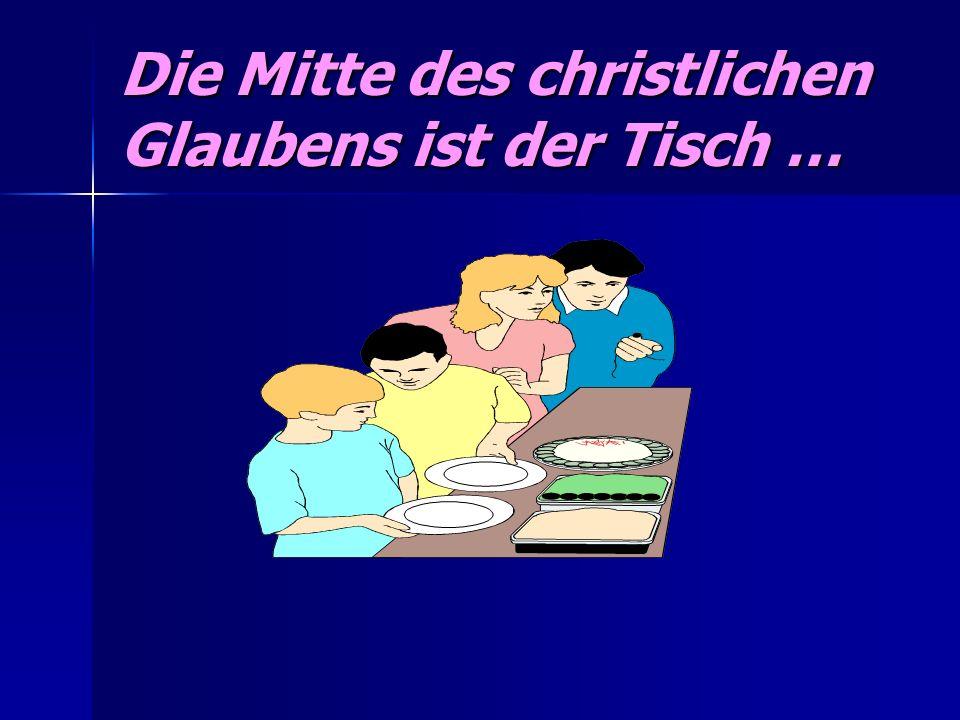 Die Mitte des christlichen Glaubens ist der Tisch …