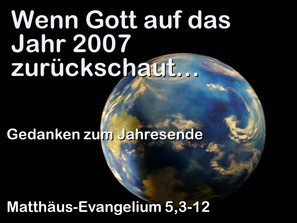 Wenn Gott auf das Jahr 2007 zurückschaut…