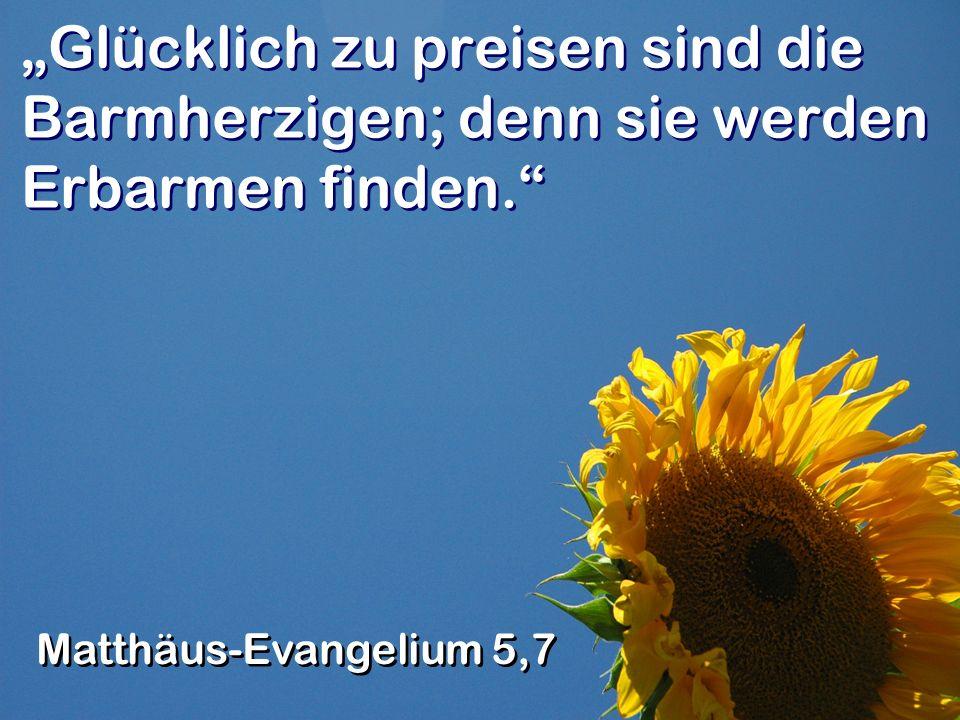 """""""Glücklich zu preisen sind die Barmherzigen; denn sie werden Erbarmen finden."""