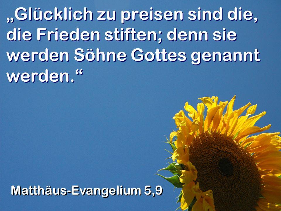 """""""Glücklich zu preisen sind die, die Frieden stiften; denn sie werden Söhne Gottes genannt werden."""