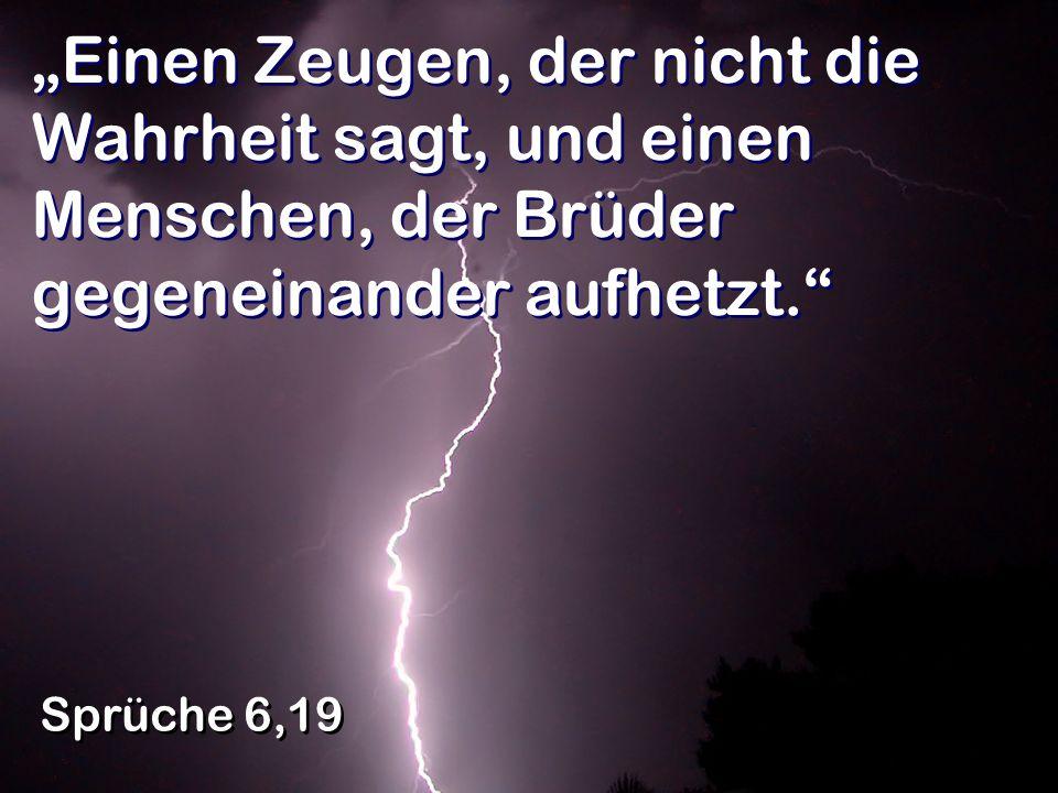 """""""Einen Zeugen, der nicht die Wahrheit sagt, und einen Menschen, der Brüder gegeneinander aufhetzt."""