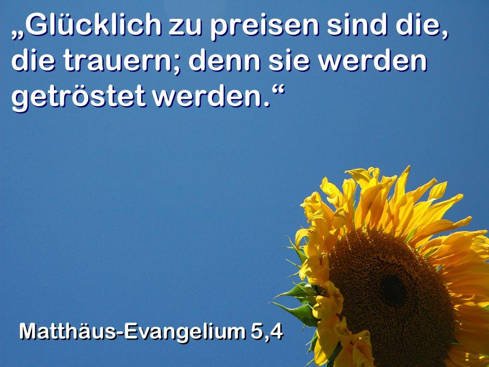 """""""Glücklich zu preisen sind die, die trauern; denn sie werden getröstet werden."""