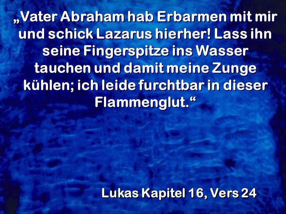 """""""Vater Abraham hab Erbarmen mit mir und schick Lazarus hierher"""