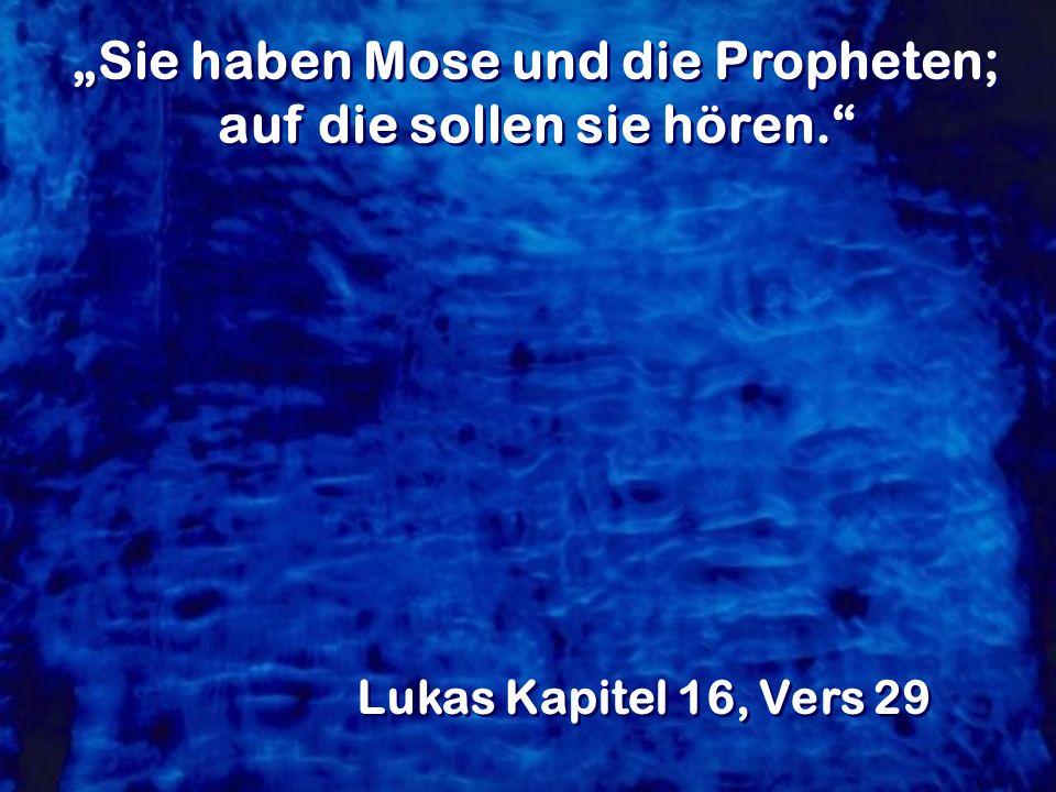 """""""Sie haben Mose und die Propheten; auf die sollen sie hören."""