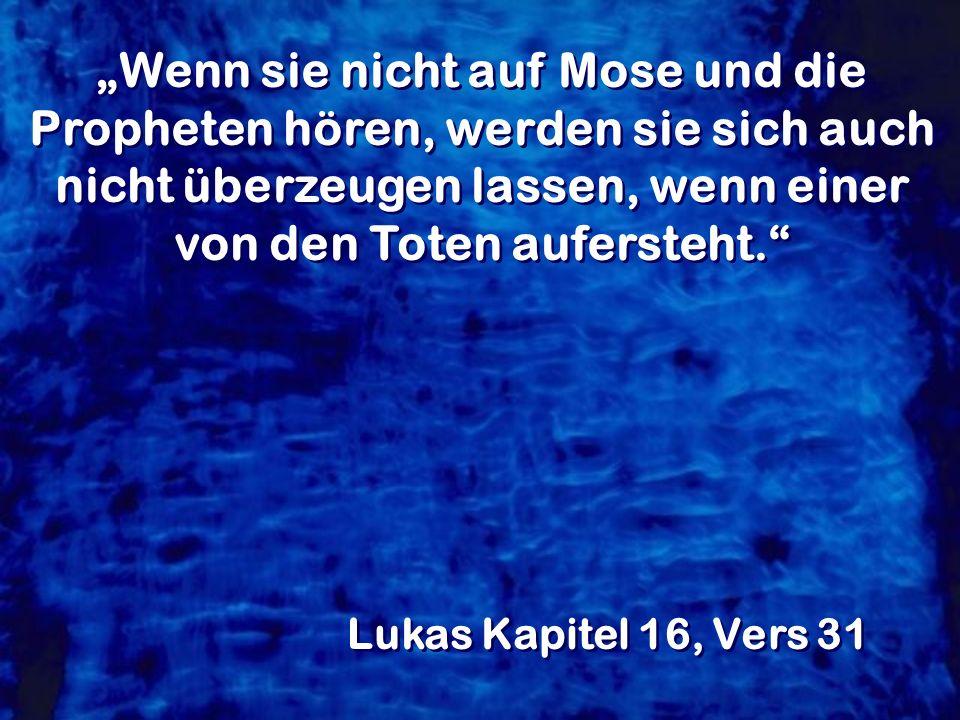 """""""Wenn sie nicht auf Mose und die Propheten hören, werden sie sich auch nicht überzeugen lassen, wenn einer von den Toten aufersteht."""