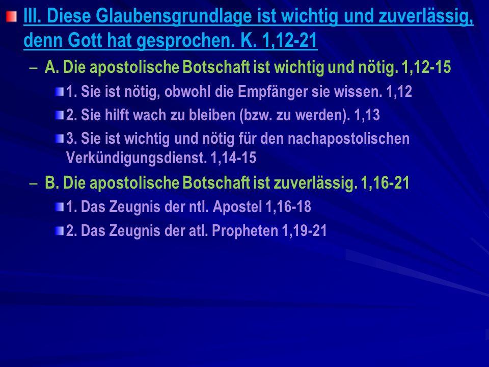 III. Diese Glaubensgrundlage ist wichtig und zuverlässig, denn Gott hat gesprochen. K. 1,12-21