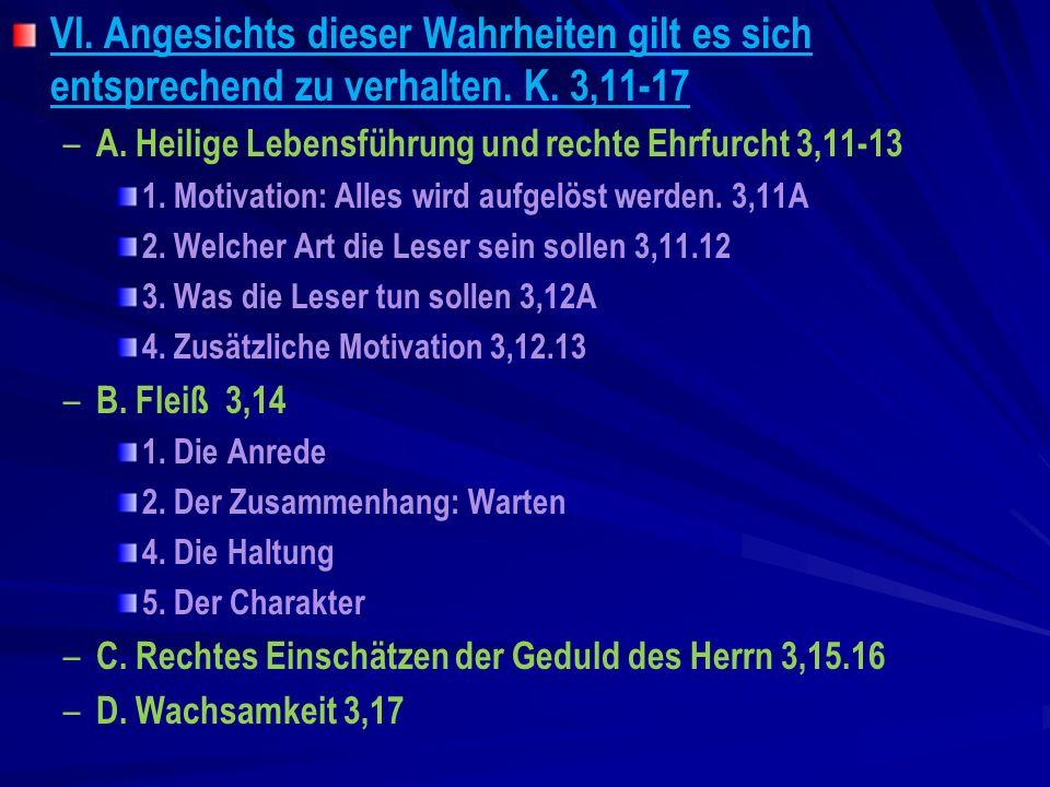 VI. Angesichts dieser Wahrheiten gilt es sich entsprechend zu verhalten. K. 3,11-17