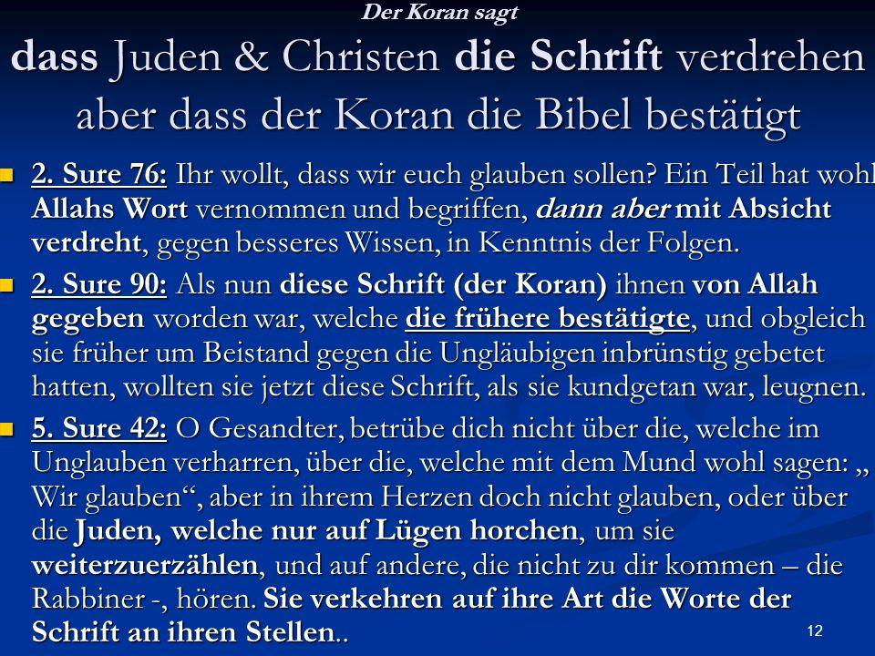 Der Koran sagt dass Juden & Christen die Schrift verdrehen aber dass der Koran die Bibel bestätigt