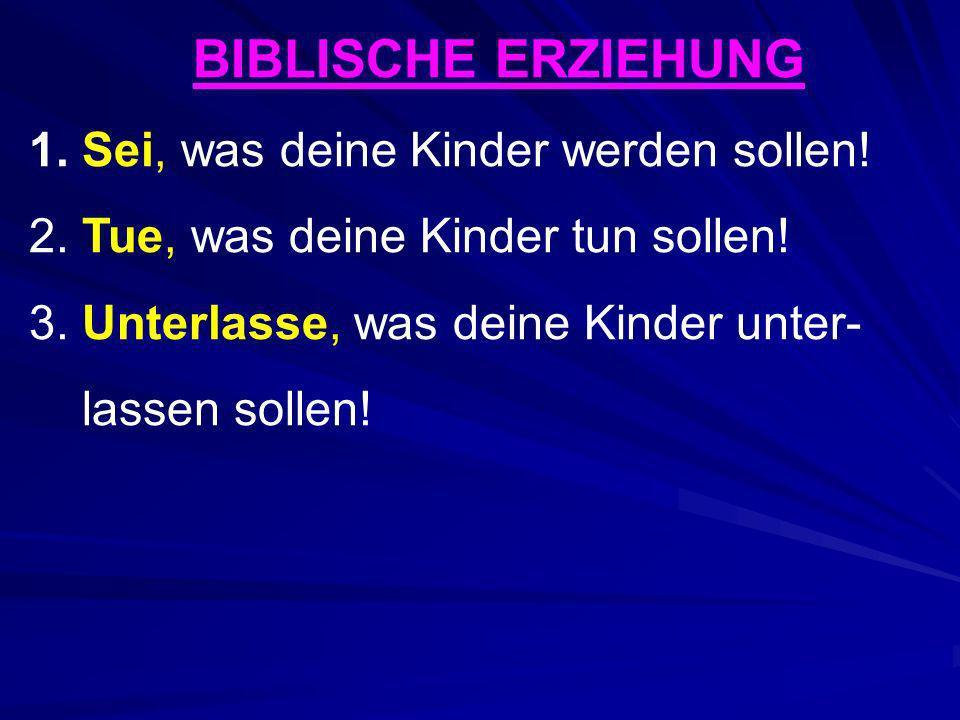 BIBLISCHE ERZIEHUNG Sei, was deine Kinder werden sollen!