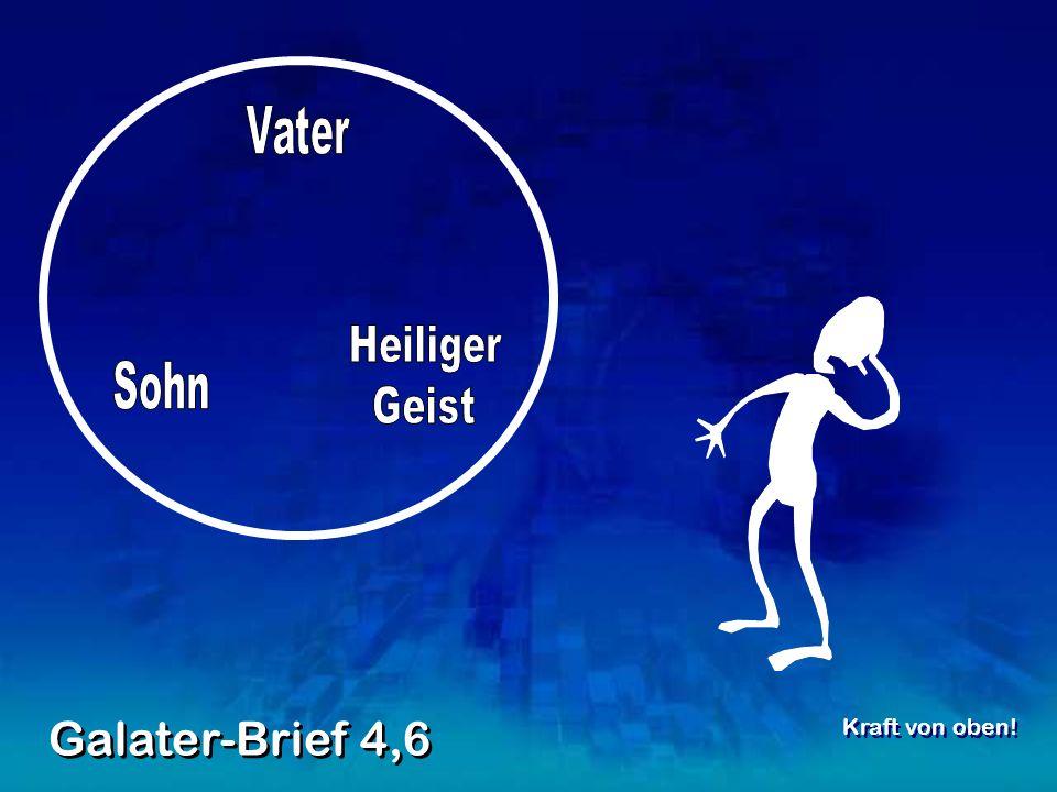 Vater Heiliger Geist Sohn Galater-Brief 4,6 Kraft von oben!
