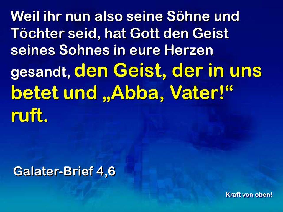 """Weil ihr nun also seine Söhne und Töchter seid, hat Gott den Geist seines Sohnes in eure Herzen gesandt, den Geist, der in uns betet und """"Abba, Vater! ruft."""