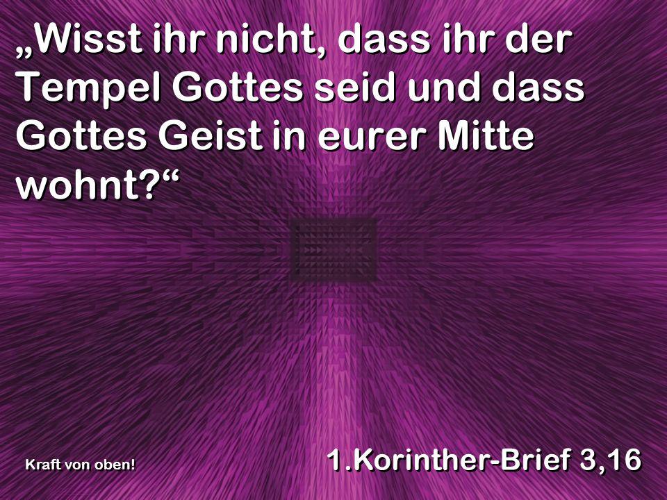 """""""Wisst ihr nicht, dass ihr der Tempel Gottes seid und dass Gottes Geist in eurer Mitte wohnt"""
