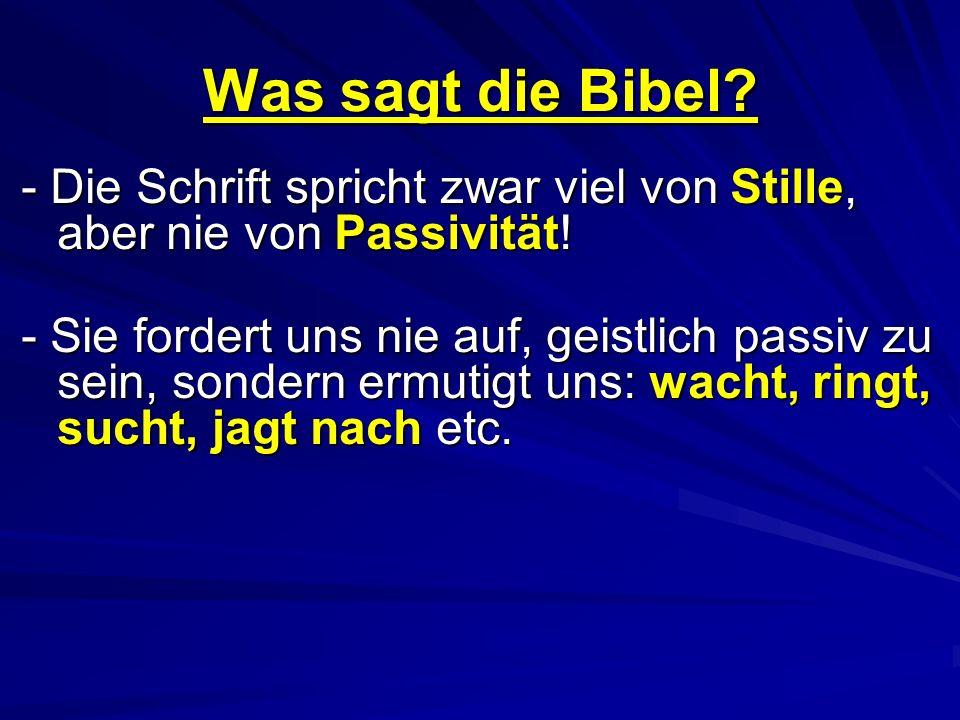 Was sagt die Bibel - Die Schrift spricht zwar viel von Stille, aber nie von Passivität!