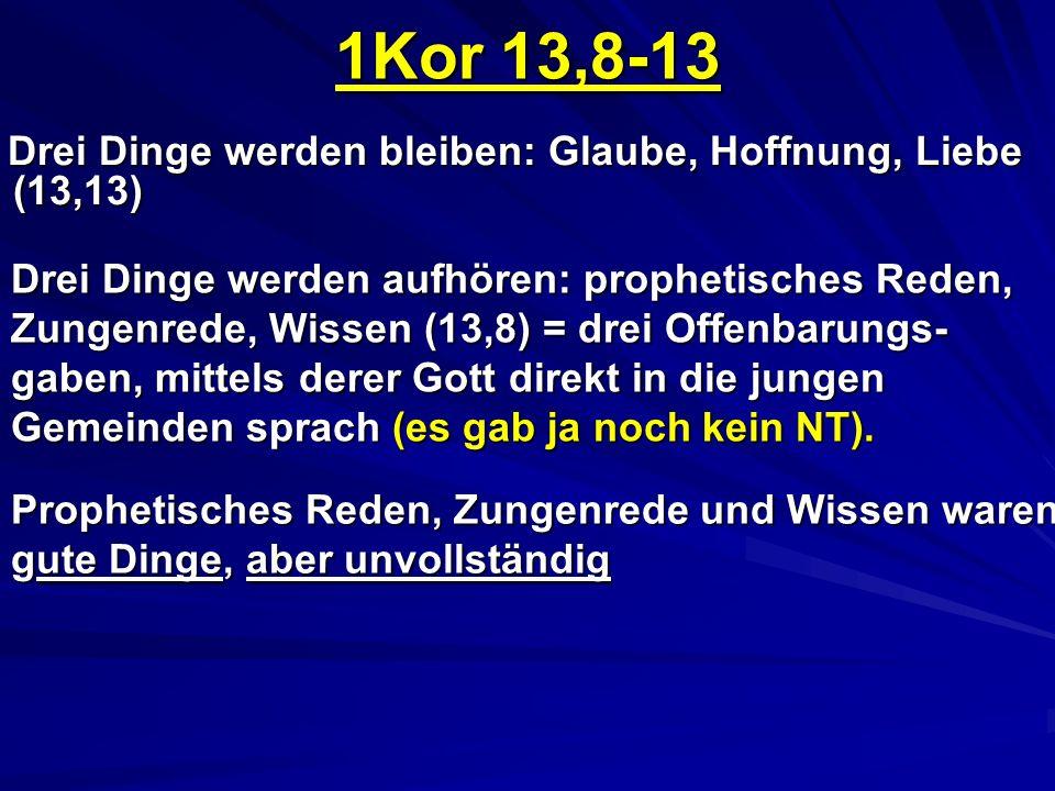1Kor 13,8-13 Drei Dinge werden bleiben: Glaube, Hoffnung, Liebe (13,13)