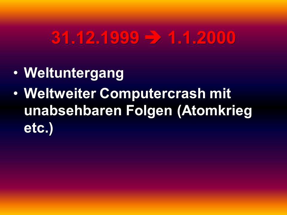 31.12.1999  1.1.2000 Weltuntergang.