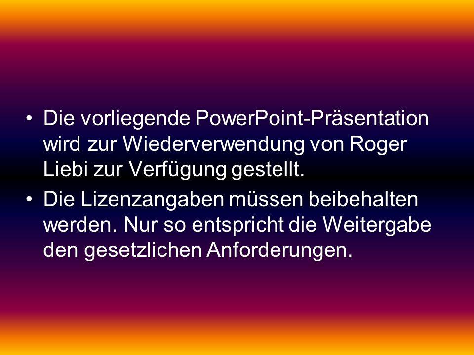 Die vorliegende PowerPoint-Präsentation wird zur Wiederverwendung von Roger Liebi zur Verfügung gestellt.