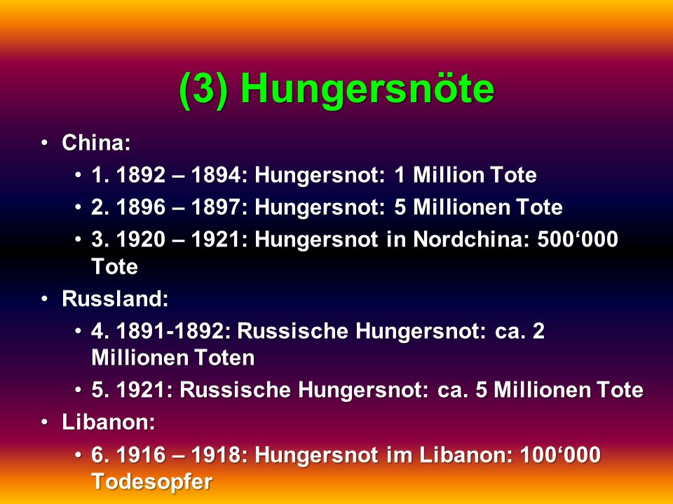 (3) Hungersnöte China: 1. 1892 – 1894: Hungersnot: 1 Million Tote