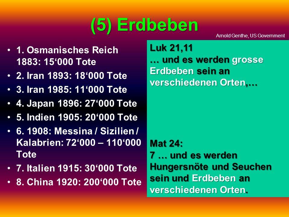 (5) Erdbeben Luk 21,11 1. Osmanisches Reich 1883: 15'000 Tote