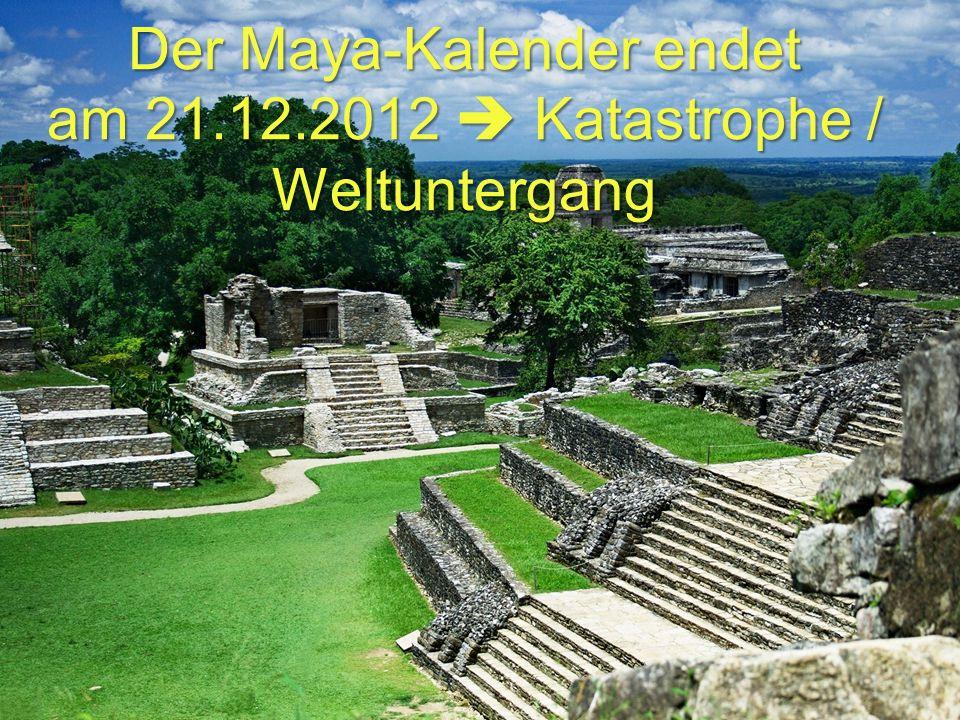 Der Maya-Kalender endet am 21.12.2012  Katastrophe / Weltuntergang