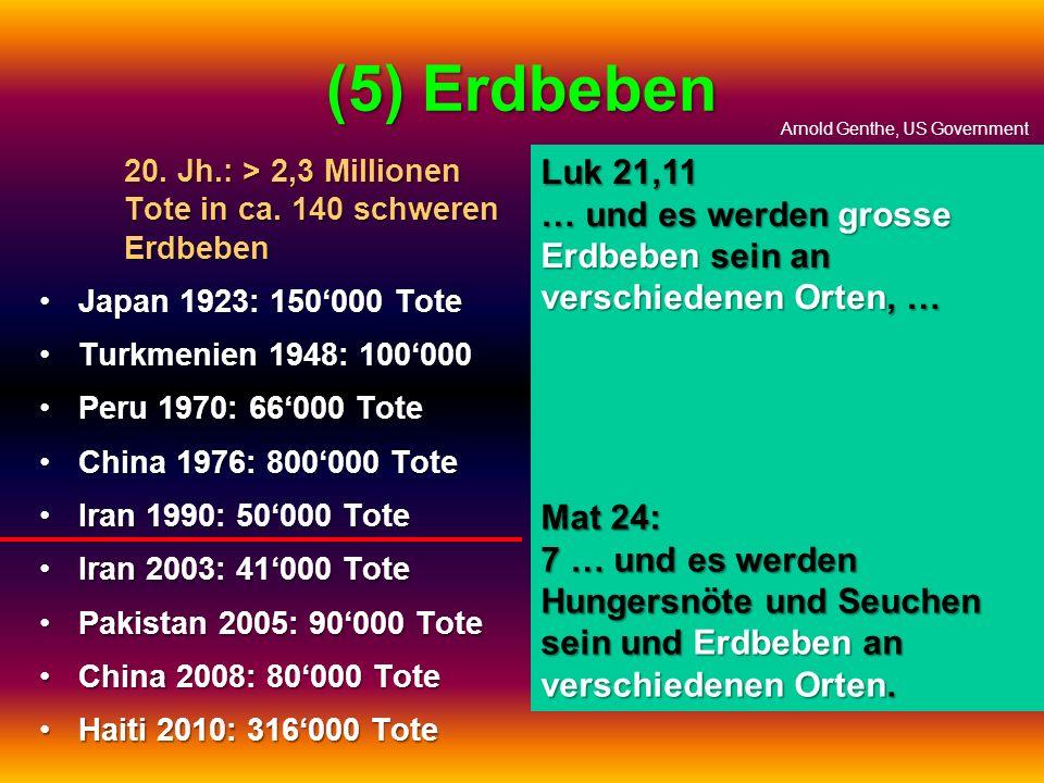 (5) Erdbeben 20. Jh.: > 2,3 Millionen Tote in ca. 140 schweren Erdbeben. Japan 1923: 150'000 Tote.
