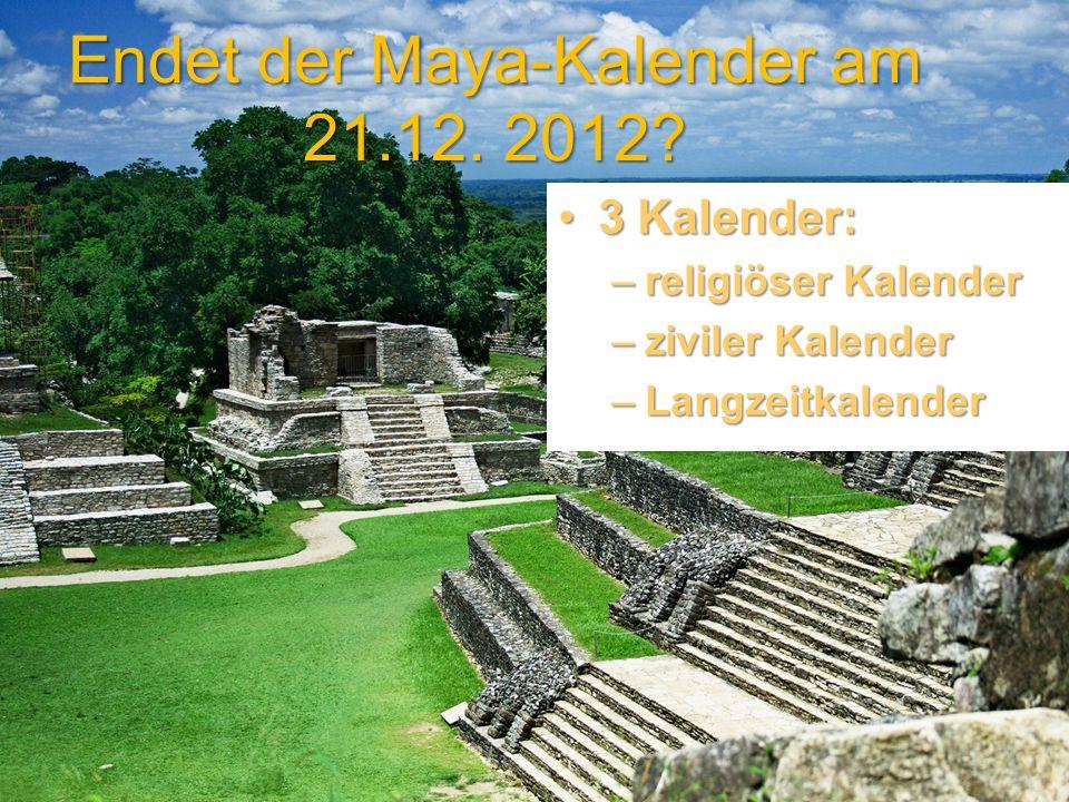 Endet der Maya-Kalender am 21.12. 2012