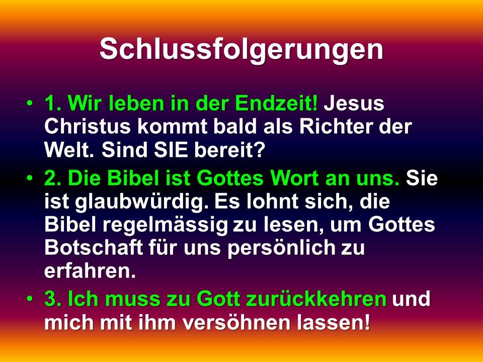 Schlussfolgerungen 1. Wir leben in der Endzeit! Jesus Christus kommt bald als Richter der Welt. Sind SIE bereit