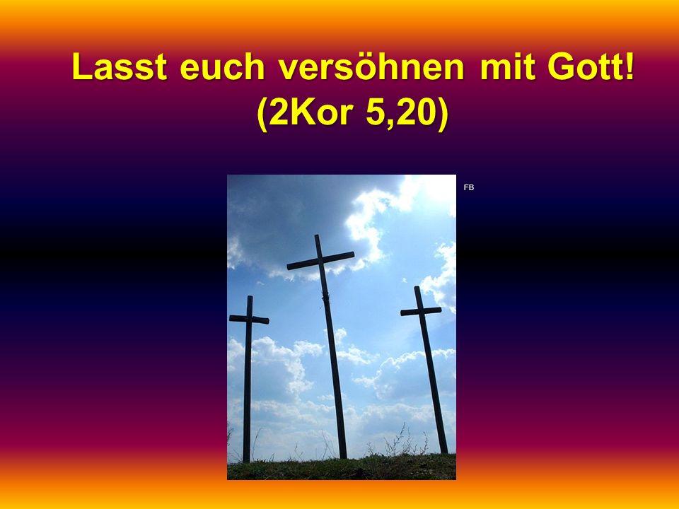 Lasst euch versöhnen mit Gott! (2Kor 5,20)