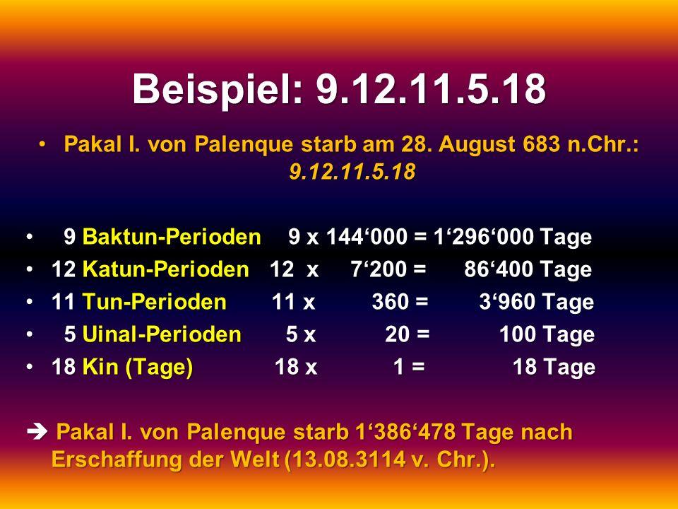 Pakal I. von Palenque starb am 28. August 683 n.Chr.: 9.12.11.5.18