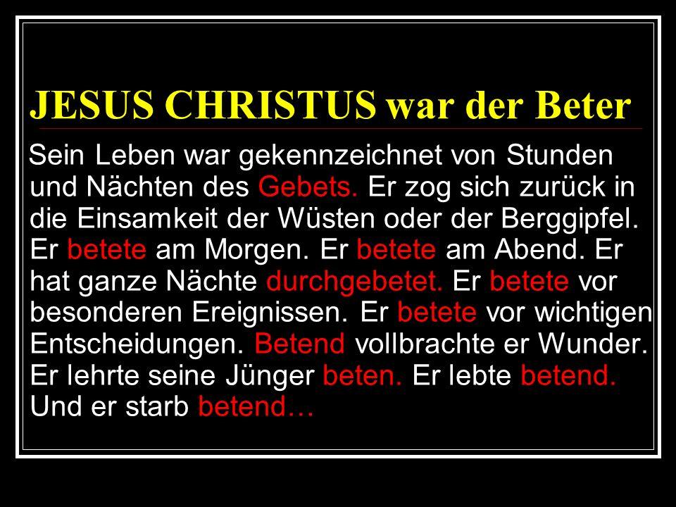 JESUS CHRISTUS war der Beter