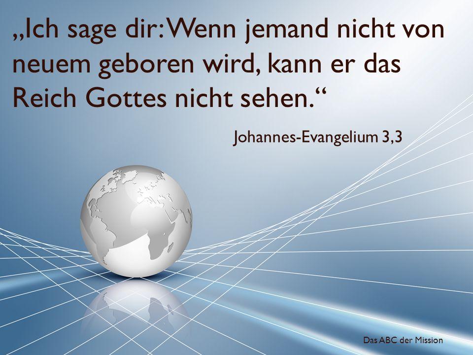 """""""Ich sage dir: Wenn jemand nicht von neuem geboren wird, kann er das Reich Gottes nicht sehen."""