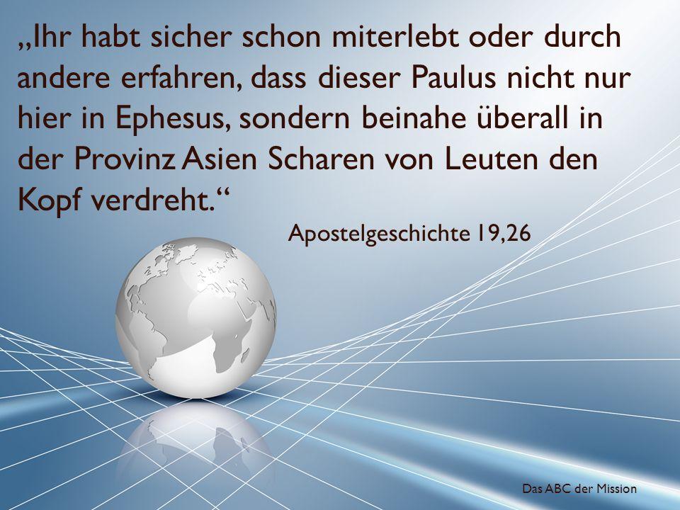 """""""Ihr habt sicher schon miterlebt oder durch andere erfahren, dass dieser Paulus nicht nur hier in Ephesus, sondern beinahe überall in der Provinz Asien Scharen von Leuten den Kopf verdreht."""