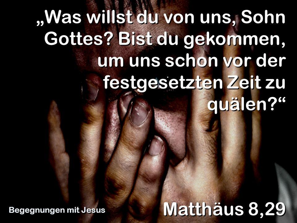 """""""Was willst du von uns, Sohn Gottes"""