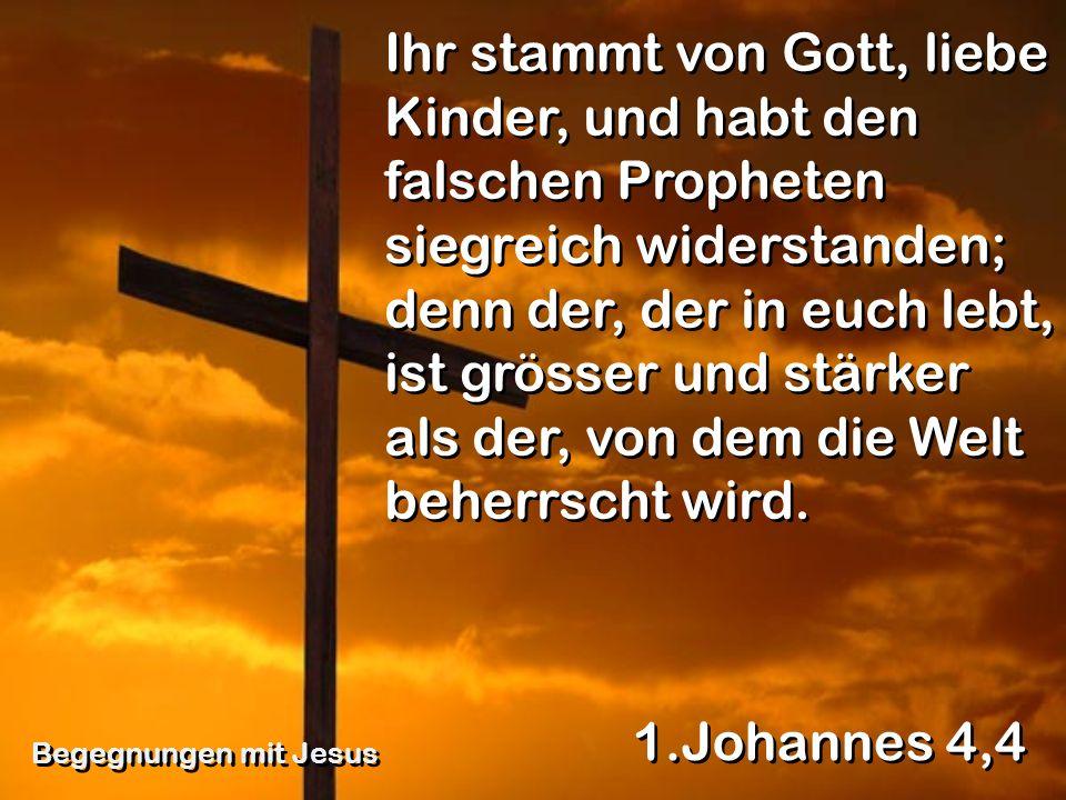 Ihr stammt von Gott, liebe Kinder, und habt den falschen Propheten siegreich widerstanden; denn der, der in euch lebt, ist grösser und stärker als der, von dem die Welt beherrscht wird.