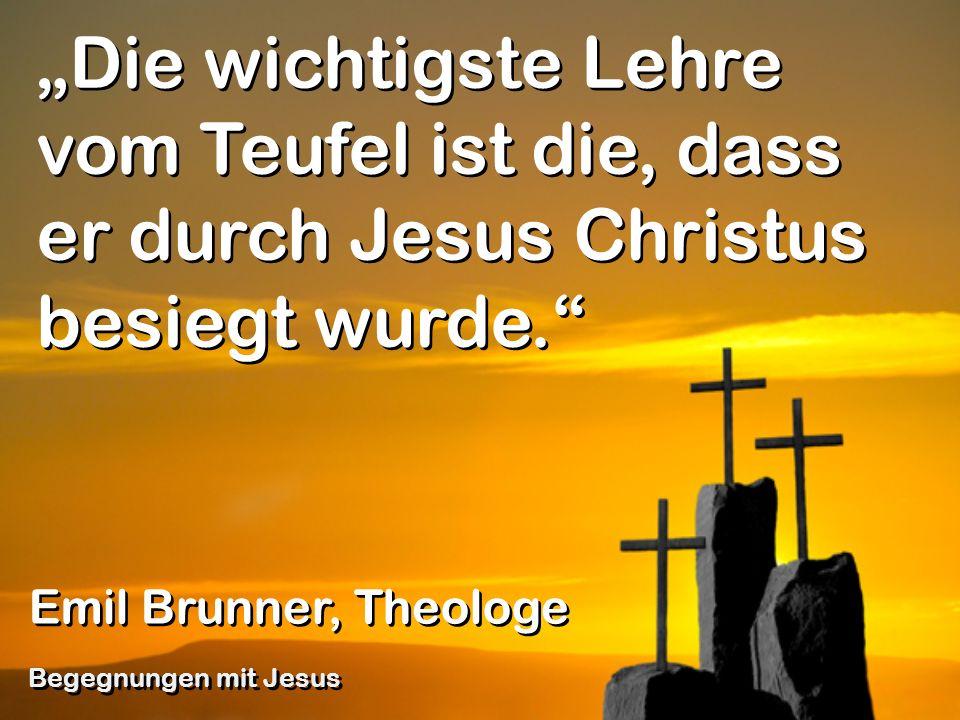 """""""Die wichtigste Lehre vom Teufel ist die, dass er durch Jesus Christus besiegt wurde."""