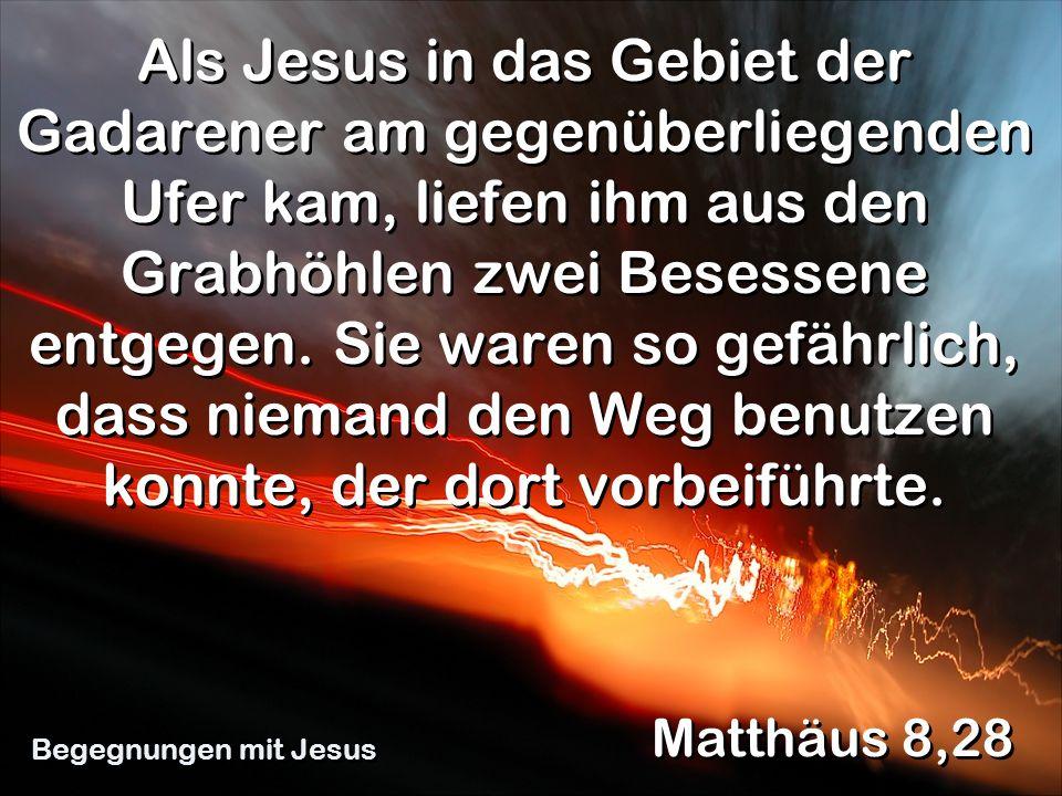 Als Jesus in das Gebiet der Gadarener am gegenüberliegenden Ufer kam, liefen ihm aus den Grabhöhlen zwei Besessene entgegen. Sie waren so gefährlich, dass niemand den Weg benutzen konnte, der dort vorbeiführte.