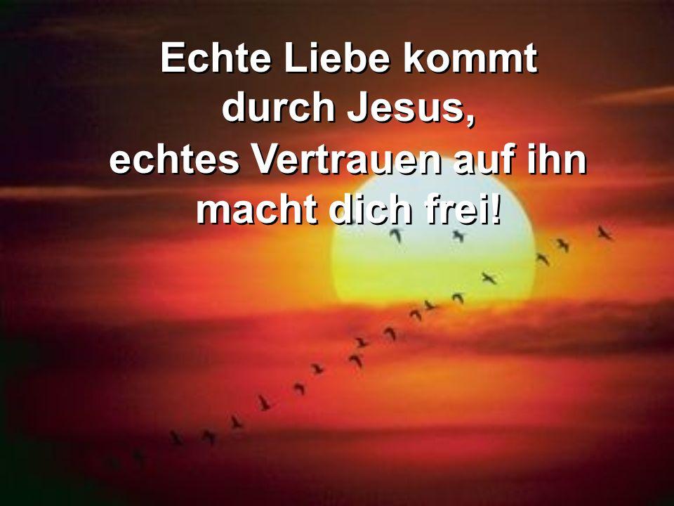 Echte Liebe kommt durch Jesus,