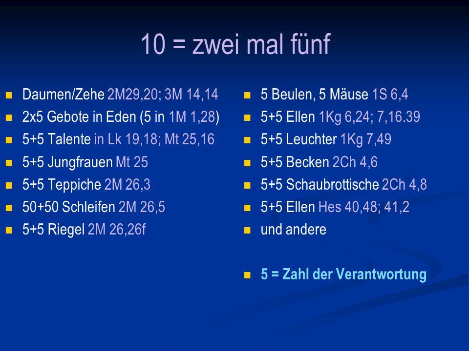 10 = zwei mal fünf Daumen/Zehe 2M29,20; 3M 14,14