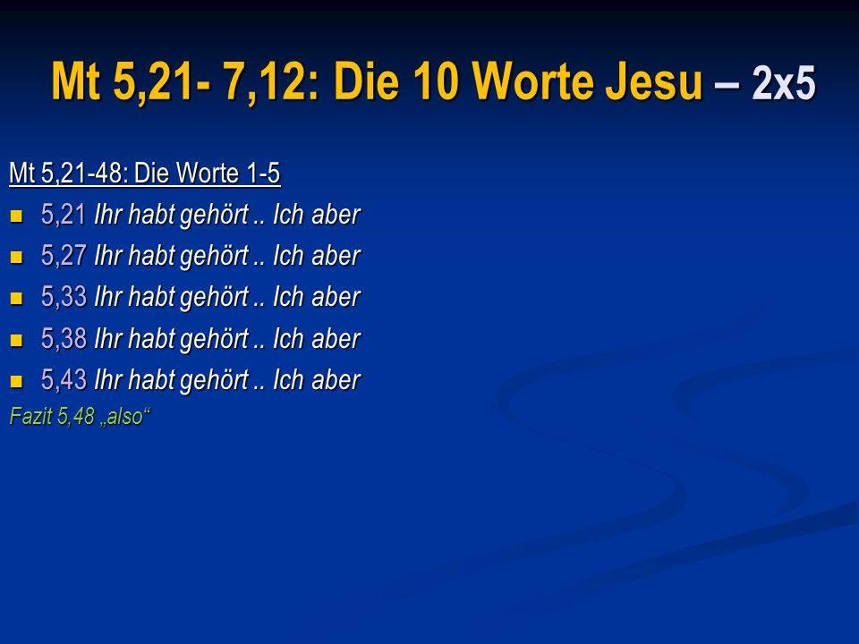 Mt 5,21- 7,12: Die 10 Worte Jesu – 2x5 Mt 5,21-48: Die Worte 1-5