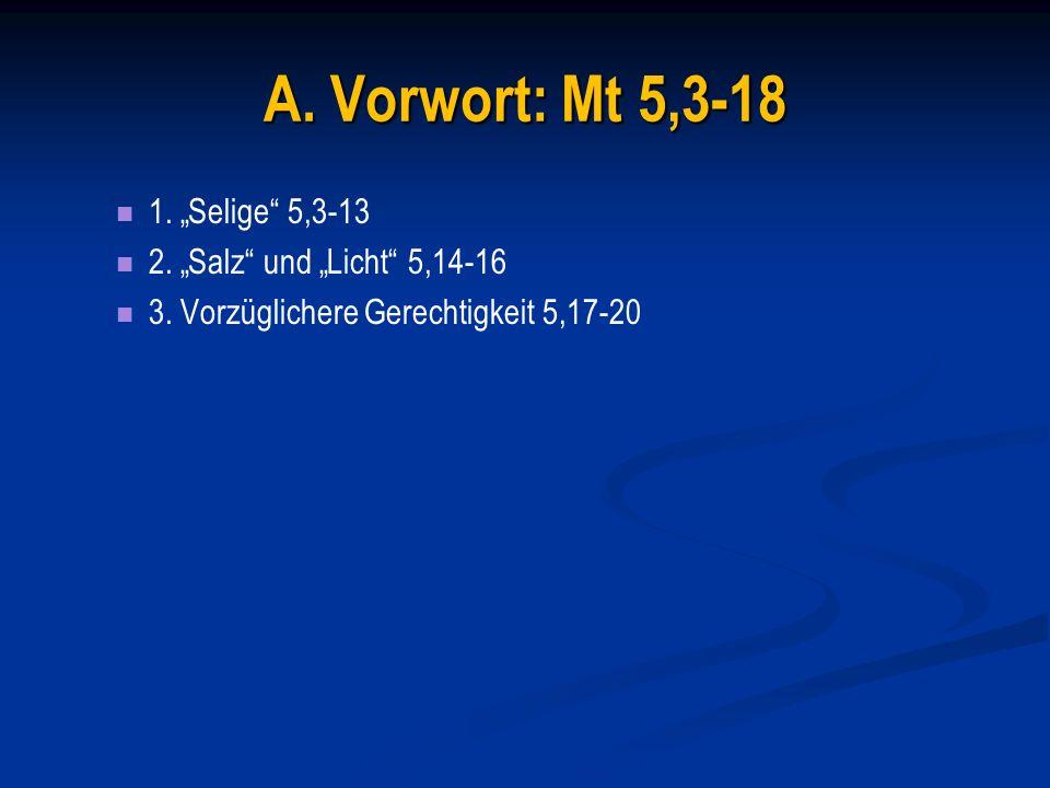 """A. Vorwort: Mt 5,3-18 1. """"Selige 5,3-13 2. """"Salz und """"Licht 5,14-16"""